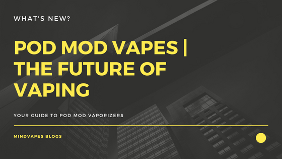 POD MODS | The Future of Vaping