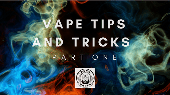 Vaping Tips and Tricks : Part 1