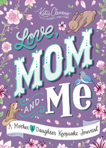 Love, Mom and Me: A Mother & Daughter Keepsake Journal!