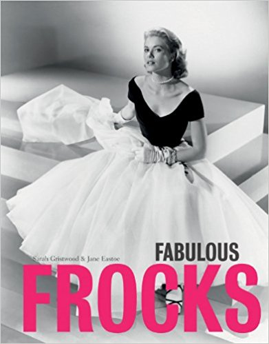 Fabulous Frocks [Hardcover] [Feb 25, 2013] Sarah Gristwood and Jane Eastoe - Bee's Emporium