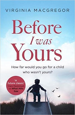 Before I Was Yours: An emotional novel of love and family that will take your breath away - Bee's Emporium
