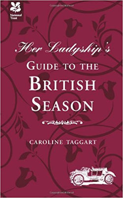 Her Ladyship's Guide to the British Season (National Trust) (National Trust History & Heritage) [Hardcover] [Mar 21, 2013] Caroline Taggart - Bee's Emporium