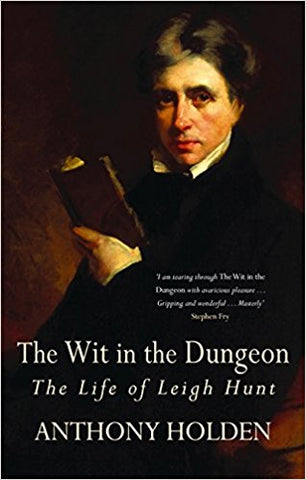 The Wit In The Dungeon: The Life of Leigh Hunt [Aug 03, 2006] Holden, Anthony - Bee's Emporium