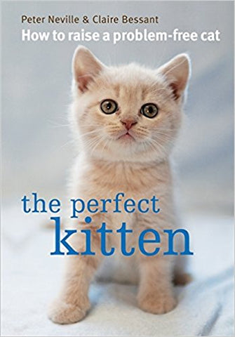 The Perfect Kitten: How to Raise a Problem-Free Cat [Jun 06, 2011] Neville, Peter and Bessant, Claire - Bee's Emporium