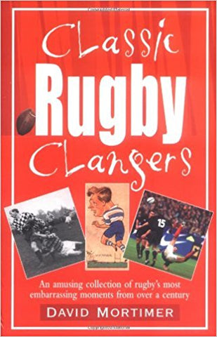 Classic Rugby Clangers: An Amusing Collection of Rugby's Most Embarrassing Moments from over a Century [Jun 17, 2003] Mortimer, David - Bee's Emporium