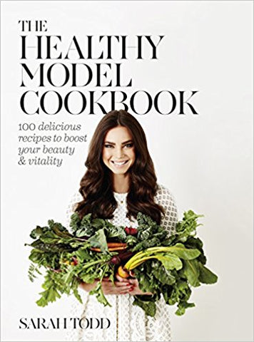 The Healthy Model Cookbook by Sarah Todd - Bee's Emporium