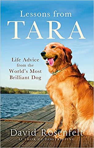 Lessons from Tara: Life Advice from the World's Most Brilliant Dog [Apr 07, 2016] Rosenfelt, David - Bee's Emporium
