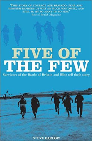 Five of the Few: Survivors of the Battle of Britain and Blitz Tell Their Story [Paperback] [Jul 30, 2010] Steve Darlow - Bee's Emporium