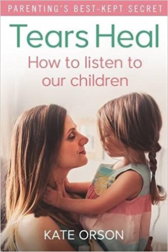 Tears Heal: How to listen to our children by Kate Orson - Bee's Emporium