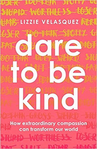 Dare to be Kind: How Extraordinary Compassion Can Transform Our World [Paperback] [Jun 08, 2017] Velasquez, Lizzie - Bee's Emporium
