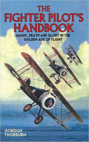The Fighter Pilot's Handbook: Magic, Death and Glory in the Golden Age of Flight (Hardcover) - Bee's Emporium