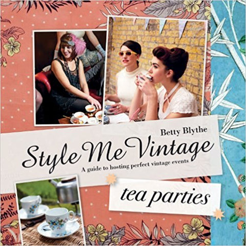 Style Me Vintage: Tea Parties Recipes and tips for styling the perfect event - Bee's Emporium