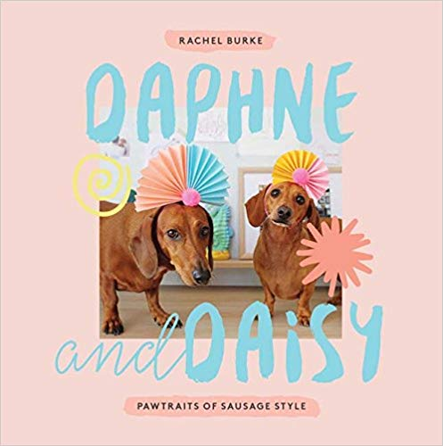 Daphne and Daisy: Pawtraits of Sausage Style (Hardcover) - Bee's Emporium