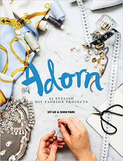 Adorn: 25 stylish DIY fashion projects by Kit Lee & Shini Park - Bee's Emporium