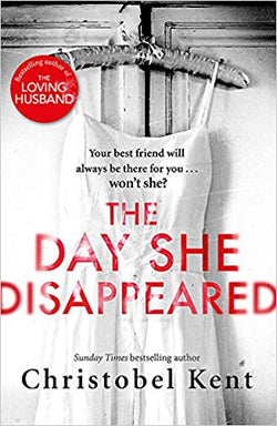 The Day She Disappeared: From the bestselling author of The Loving Husband - Christobel Kent