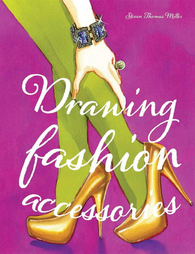 Drawing Fashion Accessories: Stephen Thomas Miller (Paperback) - Bee's Emporium