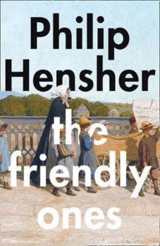 The Friendly Ones by Philip Hensher (Hardcover)