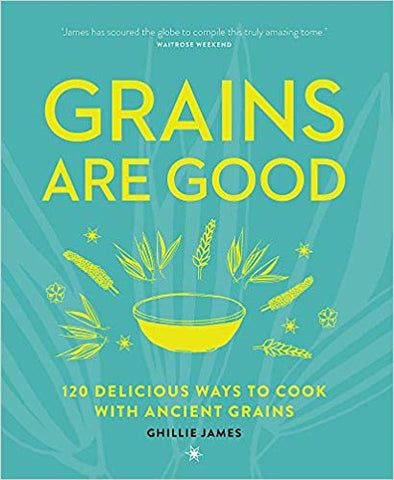 Grains are Good: 120 Delicious Ways to Cook with Ancient Grains (Paperback)