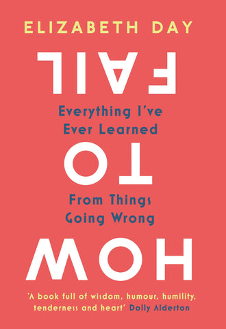 How to Fail: Everything I've Ever Learned From Things Going Wrong (Paperback) - Bee's Emporium
