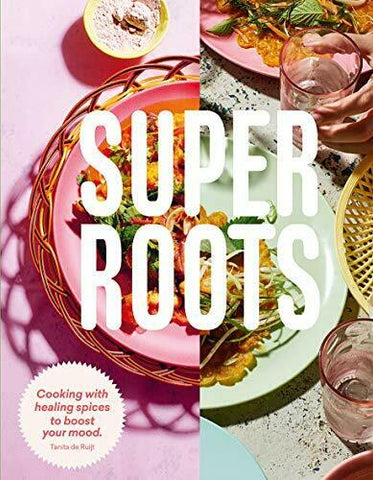 Super Roots: Cooking with Herbs, Roots & Spices to Boost Your Mood - Bee's Emporium