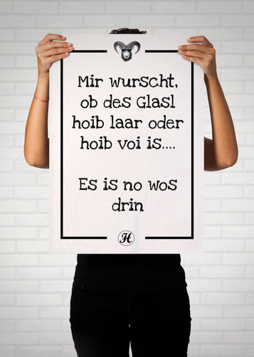 Mir wurscht ob des Glasl hoib laar is... Poster Medium (A2+)