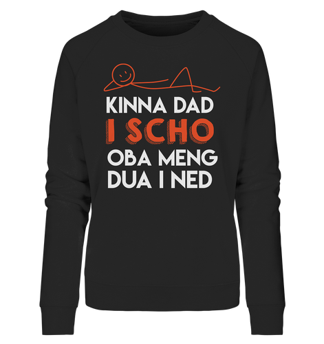 Kinna dad i scho - Ladies Organic Sweatshirt