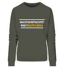 Niachtan betrachtet war´s bsuffa bessa - Ladies Organic Sweatshirt