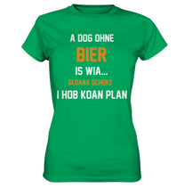 A Dog ohne Bier - Ladies Premium Shirt