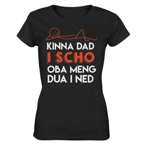 Kinna dad i scho - Ladies V-Neck Shirt