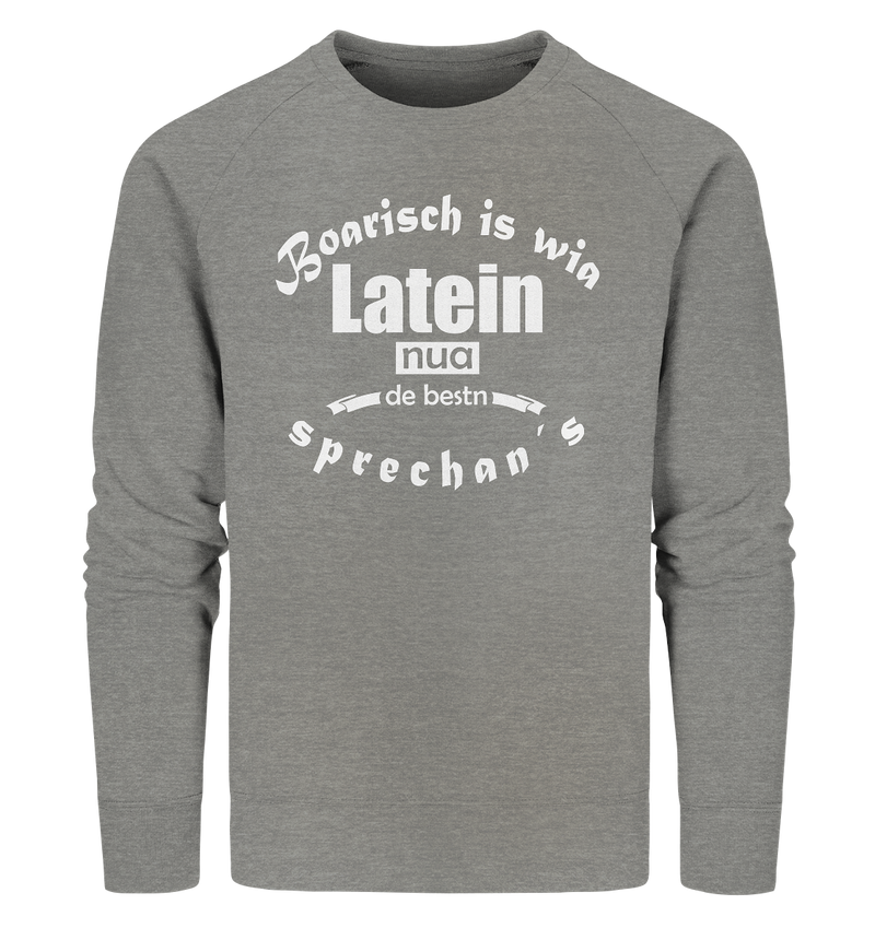Boarisch is wia Latein - Organic Sweatshirt