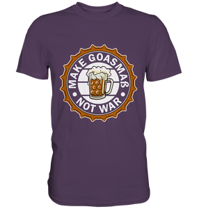 Make Goasmaß not War - Premium Shirt