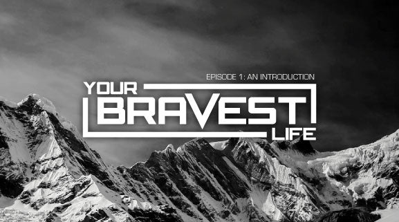YOUR BRAVEST LIFE: EPISODE 1