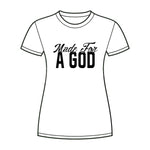 Made For A God T-shirt
