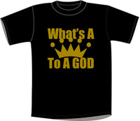 What's A King To A God T-shirt