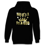 """What's A King To A God"" hoodie"