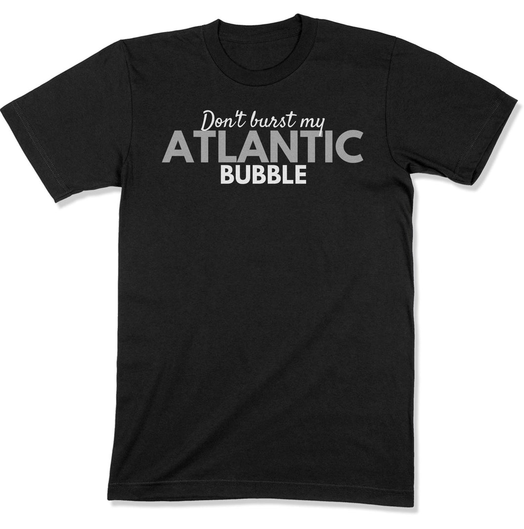 Don't Burst My Atlantic Bubble Unisex T-Shirt