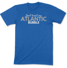 Load image into Gallery viewer, Don't Burst My Atlantic Bubble Unisex T-Shirt
