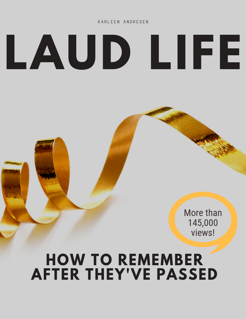 Laud Life, How to remember after they've passed