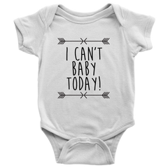 I Can't Baby Today Onsie and Infant T-Shirt