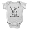 Image of I Can't Baby Today Onsie and Infant T-Shirt