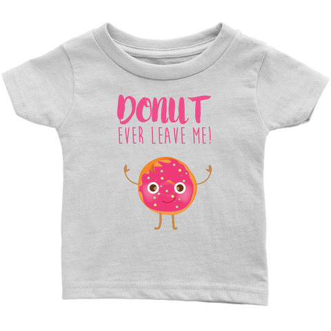 Donut Ever Leave Me Onsie and Infant T-Shirt