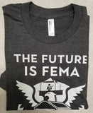 FUTURE IS FEMA T-Shirt