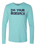 Do Your Research Long Sleeve T-shirt