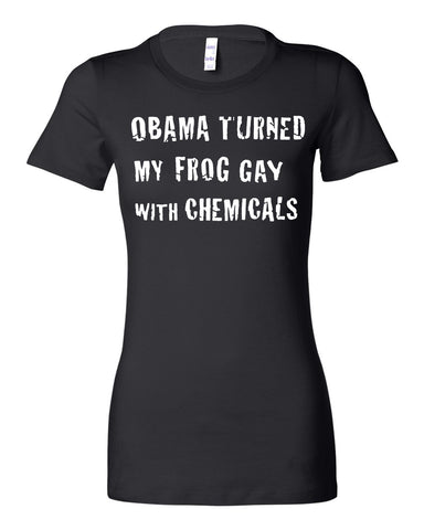 """Obama Turned My Frog Gay"" Female Cut T-Shirt"