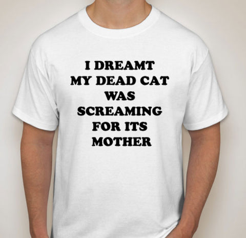 """Dead Cat Dream"" The Shirt"