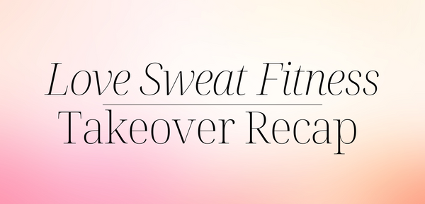 Fashion + Fitness Virtual Takeover With Love Sweat Fitness