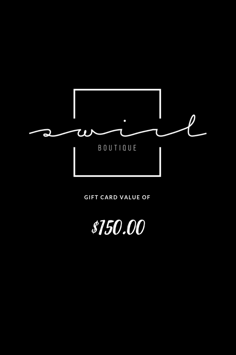 SWIRL BOUTIQUE GIFT CARD - $150.00