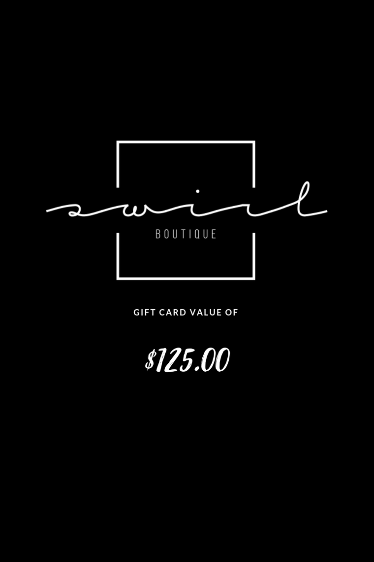 SWIRL BOUTIQUE GIFT CARD - $125.00