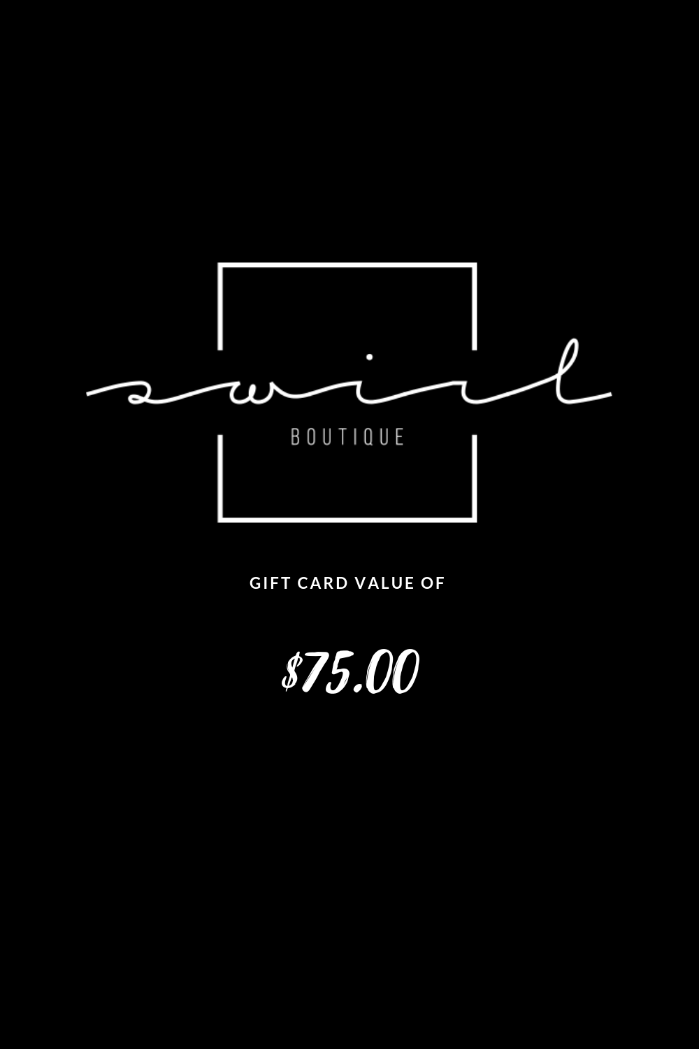 SWIRL BOUTIQUE GIFT CARD - $75