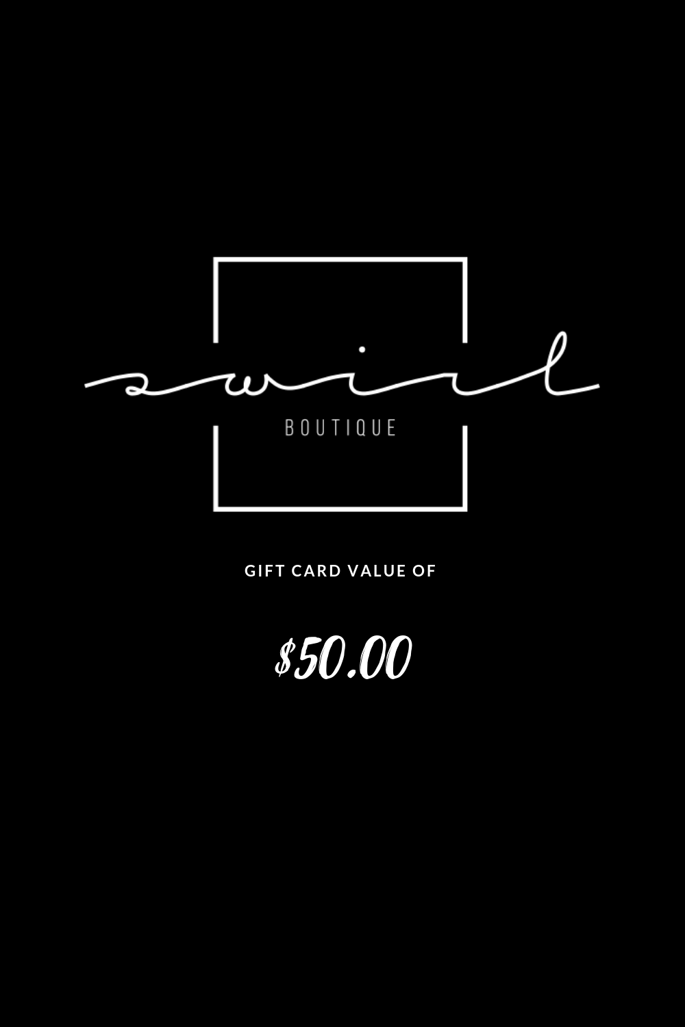 SWIRL BOUTIQUE GIFT CARD - $50